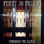 Penny Jo Pullus Through The Glass