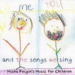 Misha Feigin You, Me, And The Songs We Sing- Misha Feigin's Music For Children
