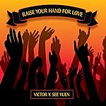 Victor Y. See Yuen Raise Your Hand For Love