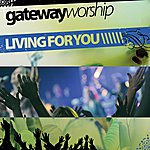 Gateway Worship Living For You