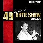 Artie Shaw 49 Essential Artie Shaw Classics, Vol. 3