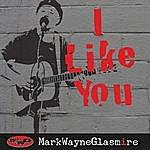 Mark Wayne Glasmire I Like You
