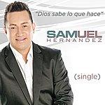 Samuel Hernández Dios Sabe Lo Que Hace
