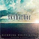 Sky Harbor Blinding White Noise: Illusion & Chaos