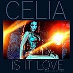Celia Is It Love