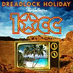 10cc Dreadlock Holiday: The Collection
