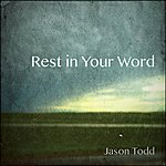 Jason Todd Rest In Your Word - Single