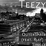 Teezy Outerspace (Feat. Rjay) - Single