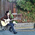 Katie Garibaldi Baby We're Really In Love