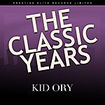 Kid Ory The Classic Years