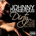 Johnny Dangerous Dirty Is The New Black (The Remixes) [Single]