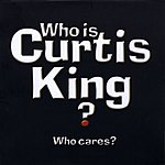 Curtis King Band Who Is Curtis King? Who Cares?