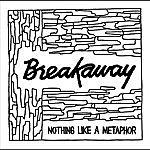 Break Away Nothing Like A Metaphor