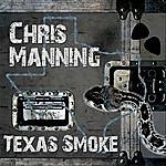 Chris Manning Texas Smoke