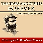 United States Army Field Band The Stars And Stripes Forever: A Compilation Of The Best
