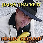 Jimmy Thackery Healin' Ground