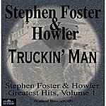 Stephen Foster Stephen Foster & Howler Truckin' Man Greatest Hits Volume 1