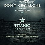Robin Gibb Don't Cry Alone (From The Titanic Requiem)