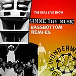 The Real Live Show Gimmie The Music (Bassbottom Remixes)