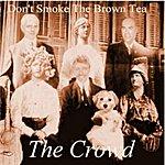 The Crowd Don't Smoke The Brown Tea
