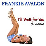 Frankie Avalon I'll Wait For You (Greatest Hits)