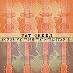 Pat Green Songs We Wish We'd Written II