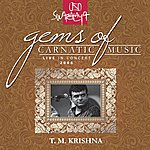 T.M. Krishna Gems Of Carnatic Music – Live In Concert 2006 – T. M. Krishna