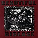 The Beautiful Disease Beautiful Disease
