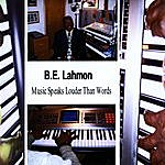 B.E. Lahmon Music Speaks Louder Than Words