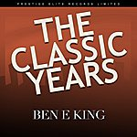 Ben E. King The Classic Years
