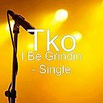TKO I Be Grindin - Single
