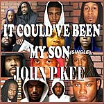 John P. Kee It Could've Been My Son