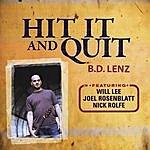 B.D. Lenz Hit It And Quit
