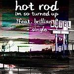 Hot Rod Im So Turned Up (Feat. Brilliant) - Single