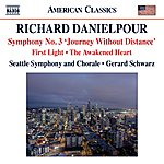 "Gerard Schwarz Danielpour: First Light - The Awakened Heart - Symphony No. 3, ""Journey Without Distance"""