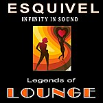Esquivel Legends Of Lounge: Infinity In Sound