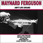 Maynard Ferguson Ain't Life Grand