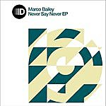 Marco Bailey Never Say Never Ep
