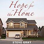 Steve Gray Hope For The Home