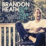 Brandon Heath Give Me Your Eyes (The Acoustic Session)