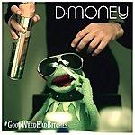 D Money #goodweedbadbitches