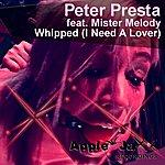 Peter Presta Whipped (I Need A Lover) [Peter Presta Apple Jaxx Club Mix]