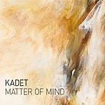 Kadet Matter Of Mind