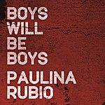 Paulina Rubio Boys Will Be Boys