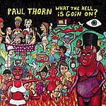 Paul Thorn What The Hell Is Goin' On