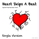 Single Version Heart Skips A Beat (My Heart Skip Skip Skips A Beat)