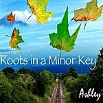 Ashley Roots In A Minor Key