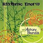 Anthony Reynolds Rhythmic Energy