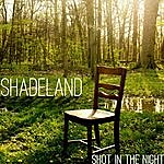 Shadeland Shot In The Night
