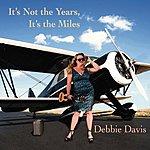 Debbie Davis It's Not The Years, It's The Miles